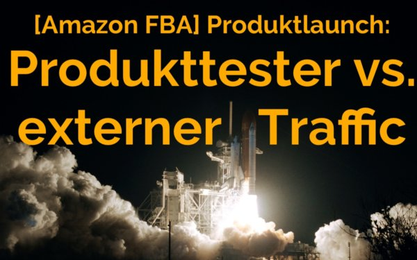 [Amazon FBA] Produktlaunch: Produkttester-Gruppen vs. Externer Traffic über Facebook (mit Video)